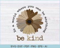In a World Where You Can Be Anything Be Kind Sun Flower SVG, PNG Printable Cutting Files