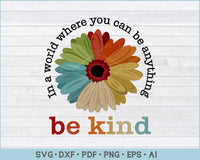 In a World Where You Can Be Anything, Be Kind Sun Flower Awareness SVG Cut Files