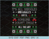 It's All Sniggles And Giggles Until Someone Doesn't Jingle All The Way Ugly Christmas Sweater Design SVG, PNG Printable Cutting Files