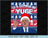 Its Gonna Be Yuge, Trump Ugly Christmas Sweater Design SVG, PNG Printable Cutting Files