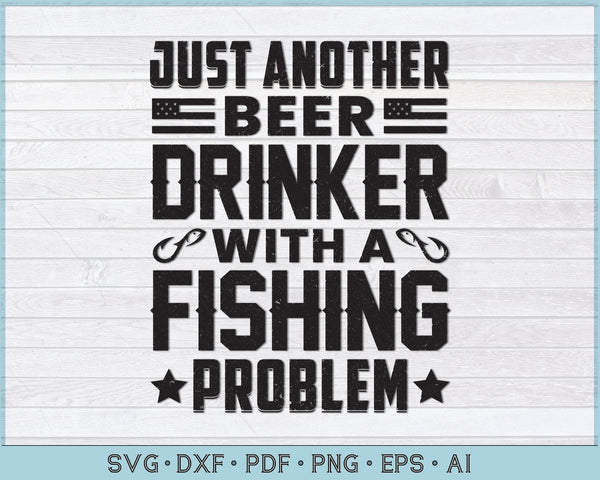 Just Another Beer Drinker With a Fishing Problem SVG, PNG Printable Cutting files