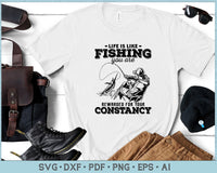 Life is Like Fishing you are Rewarded for your Constancy SVG, PNG Printable Cutting files