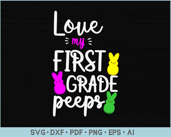 Love My First Grade Peeps SVG, PNG Printable Cutting files