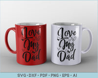 Love My Dad SVG, PNG Printable Cutting files