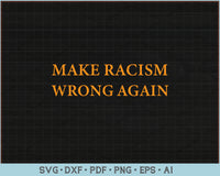 Make Racism Wrong Again Anti Hate 86 45 Resist Message SVG, PNG Printable Cutting Files
