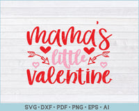 Mamas Little Valentine SVG, PNG, Printable Cutting Files