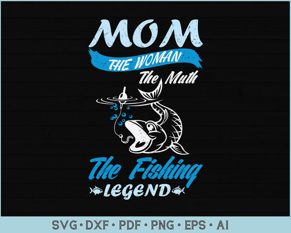 Mom The Woman Fishing Legend SVG, PNG Printable Cutting files