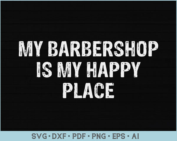 My Barbershop Is My Happy Place SVG, PNG Printable Cutting files