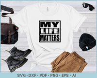 My Life Matters Svg, Lives Matter SVG, PNG Printable Cutting Files