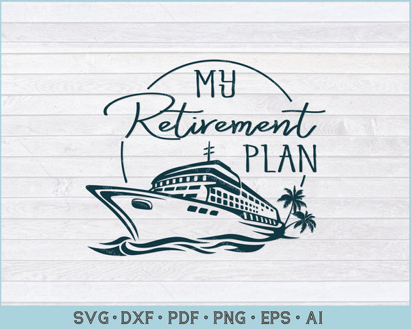 My Retirement Plan Cruise Ship, Funny Cruising Ship SVG, PNG Printable Cutting Files