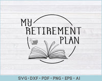 My Retirement Plan Reading Book SVG, PNG Printable Cutting Files