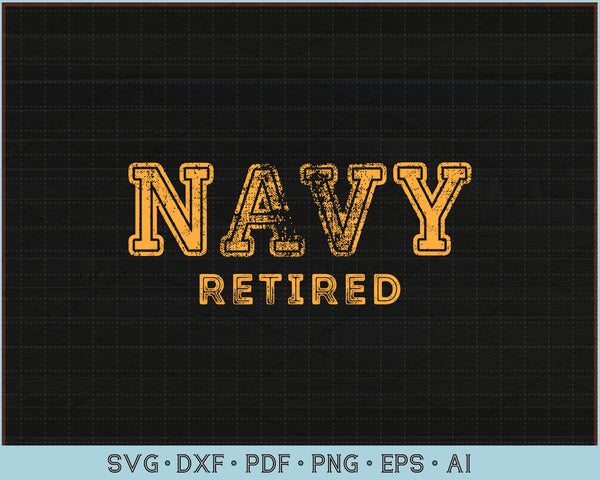 Navy Retired SVG, PNG Printable Cutting Files For Instant Download