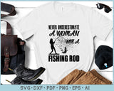 Never Underestimate A Woman With a Fishing Rod SVG, PNG Printable Cutting files