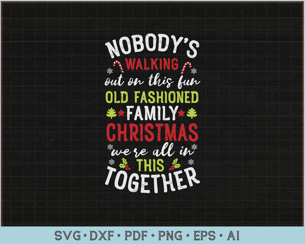 Nobody's Walking Out On This Fun Old Family Christmas Xmas SVG, PNG Printable Cutting Files