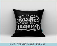 Not Just A Barber More Like a Legend SVG, PNG Printable Cutting files