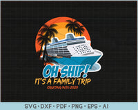 Oh Ship It's a Family Trip Cruising Into 2020 SVG, PNG Printable Cutting Files