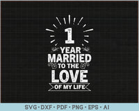 One Year Married To The Love Of My Life, One Year Anniversary SVG, PNG Printable Cutting Files