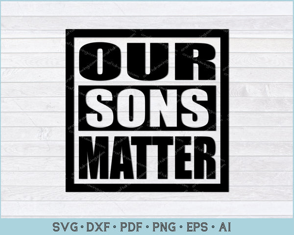 Our Sons Matter SVG, Lives Matter SVG, PNG Printable Cutting Files For Instant Download
