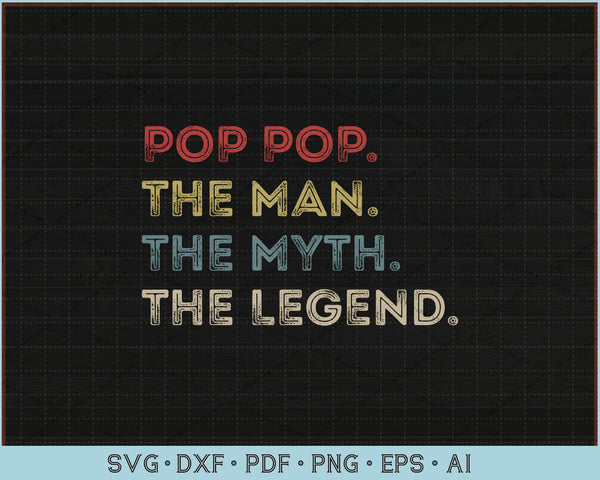 Pop Pop The Man The Myth The Legend SVG, PNG Printable Cutting Files