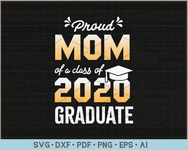 Proud Mom of a Class of 2020 Graduate SVG, PNG  Printable Cutting Files