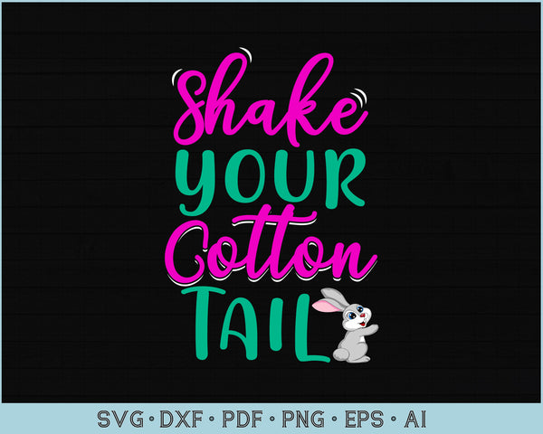 Shake Your Cotton Tail Easter SVG, PNG Printable Cutting files