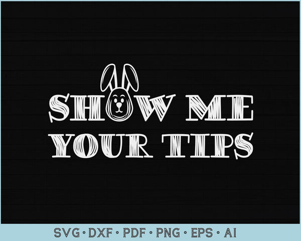 Show Me Your Tips Easter SVG, PNG Printable Cutting files