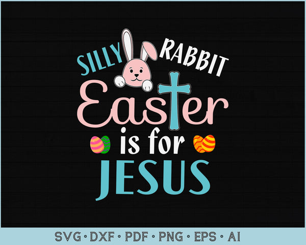 Silly Rabbit Is For Easter Jesus Cute Bunny SVG, PNG Printable Cutting files