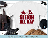 Sleigh All Day SVG, PNG Printable Cutting files