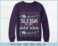 Sleigh All Day Ugly Christmas Sweater Design SVG, PNG Printable Cutting Files