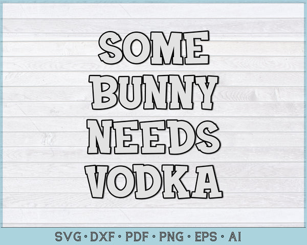 Some Bunny Needs Vodka Funny Easter SVG, PNG Printable Cutting files
