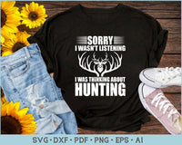 Sorry i Was Not Listening I Was Thinking About Hunting SVG, PNG Printable Cutting Files