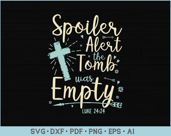 Spoiler Alert The Tomb Was Empty SVG, Christian Easter SVG, PNG Printable Cutting files