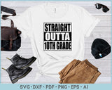 Straight Outta 10th Grade SVG, PNG Printable Cutting Files