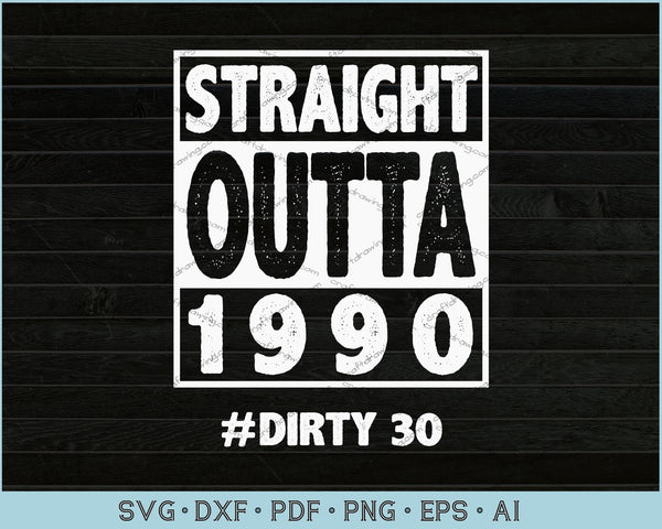 Straight Outta 1990 Dirty Thirty SVG, PNG Printable Cutting Files