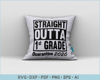 Straight Outta 1st Grade, Quarantine 2020 SVG, PNG Printable Cutting Files