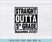Straight Outta 5th Grade Quarantine 2020 SVG, PNG Printable Cutting Files