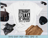 Straight Outta 6th Grade Class of 2020 SVG, PNG Printable Cutting Files