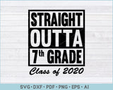 Straight Outta 7th Grade Class of 2020 SVG, PNG Printable Cutting Files