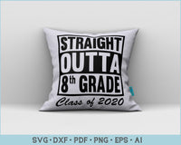 Straight Outta 8th Grade Class of 2020 SVG, PNG Printable Cutting Files