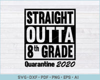 Straight Outta 8th Grade Quarantine 2020 SVG, PNG Printable Cutting Files
