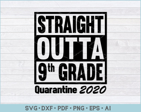 Straight Outta 9th Grade Quarantine 2020 SVG, PNG Printable Cutting Files