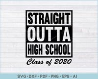 Straight Outta High School Class of 2020 SVG, PNG Printable Cutting Files
