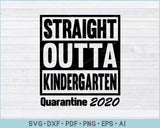 Straight Outta Kindergarten Quarantine 2020 SVG, PNG Printable Cutting Files