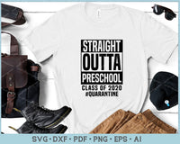 Straight Outta Preschool Class of 2020 Quarantine SVG, PNG Printable Cutting Files