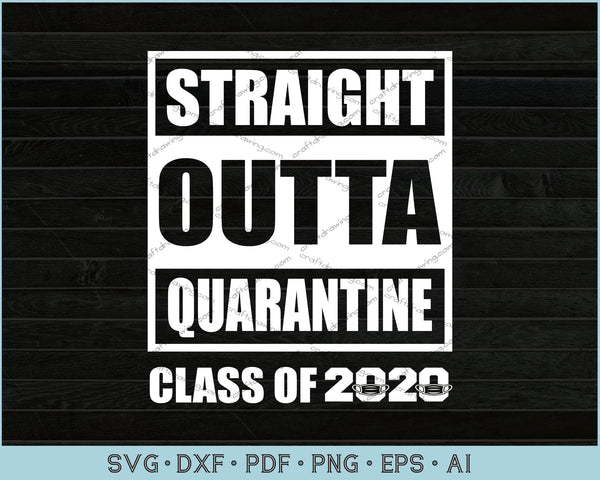 Straight Outta Quarantine Class of 2020 SVG, PNG Printable Cutting File