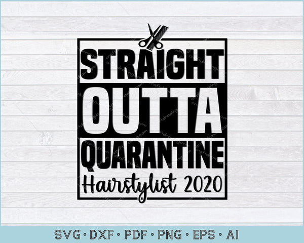 Straight Outta Quarantine Hairstylist 2020 SVG, PNG Printable Cutting Files