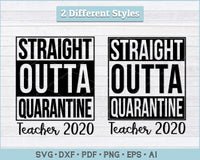 Straight Outta Quarantine Teacher 2020 SVG, PNG Printable Cutting Files