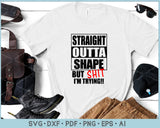 Straight Outta Shape But Shit I'm Trying SVG, PNG Printable Cutting Files