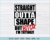 Straight Outta Shape SVG, PNG Printable Cutting Files
