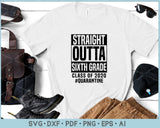 Straight Outta Sixth Grade Class of 2020 Quarantine SVG, PNG Printable Cutting Files